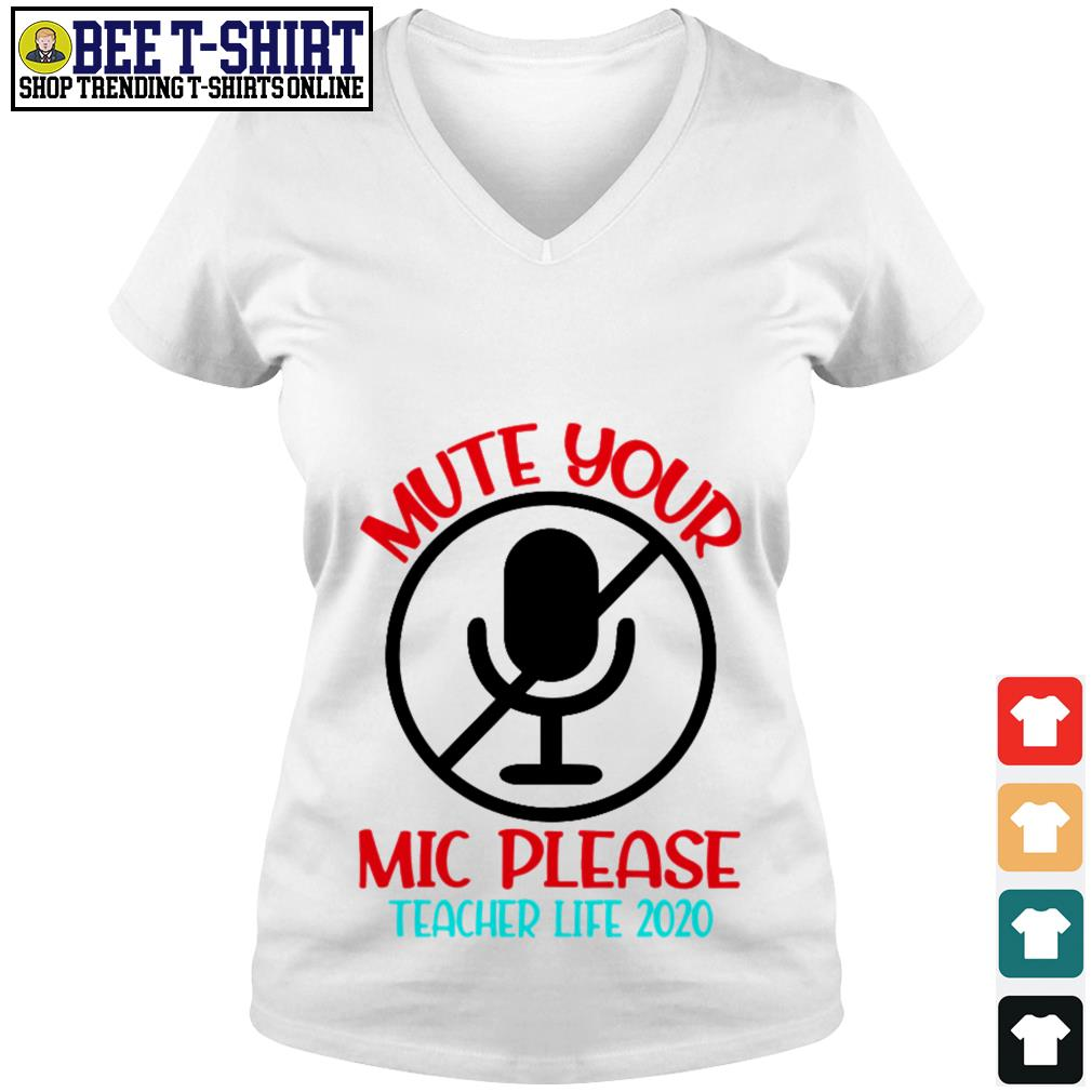 Mute your mic please teacher life 2020 V-neck T-shirt
