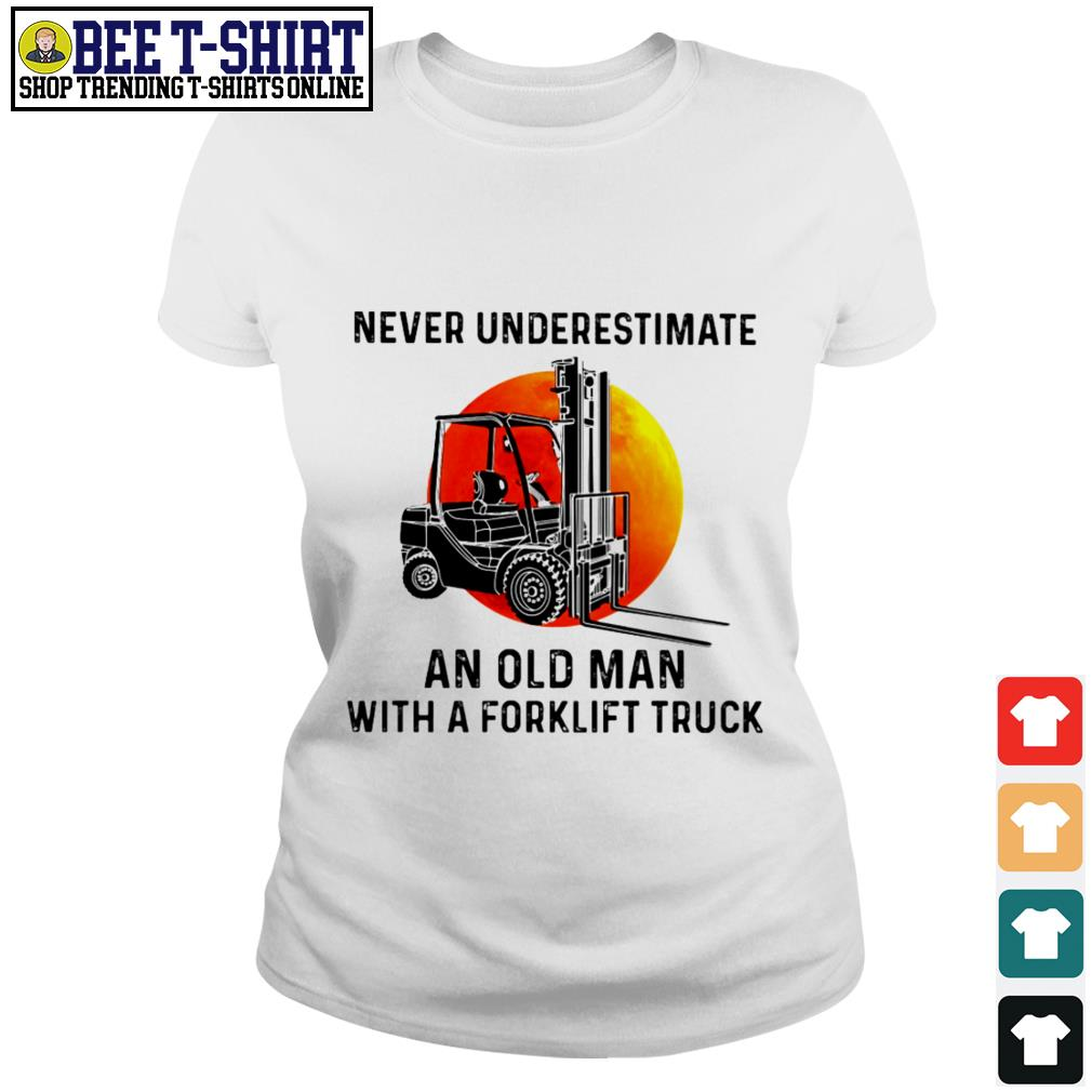 Never underestimate an old man with a forklift truck Ladies Tee