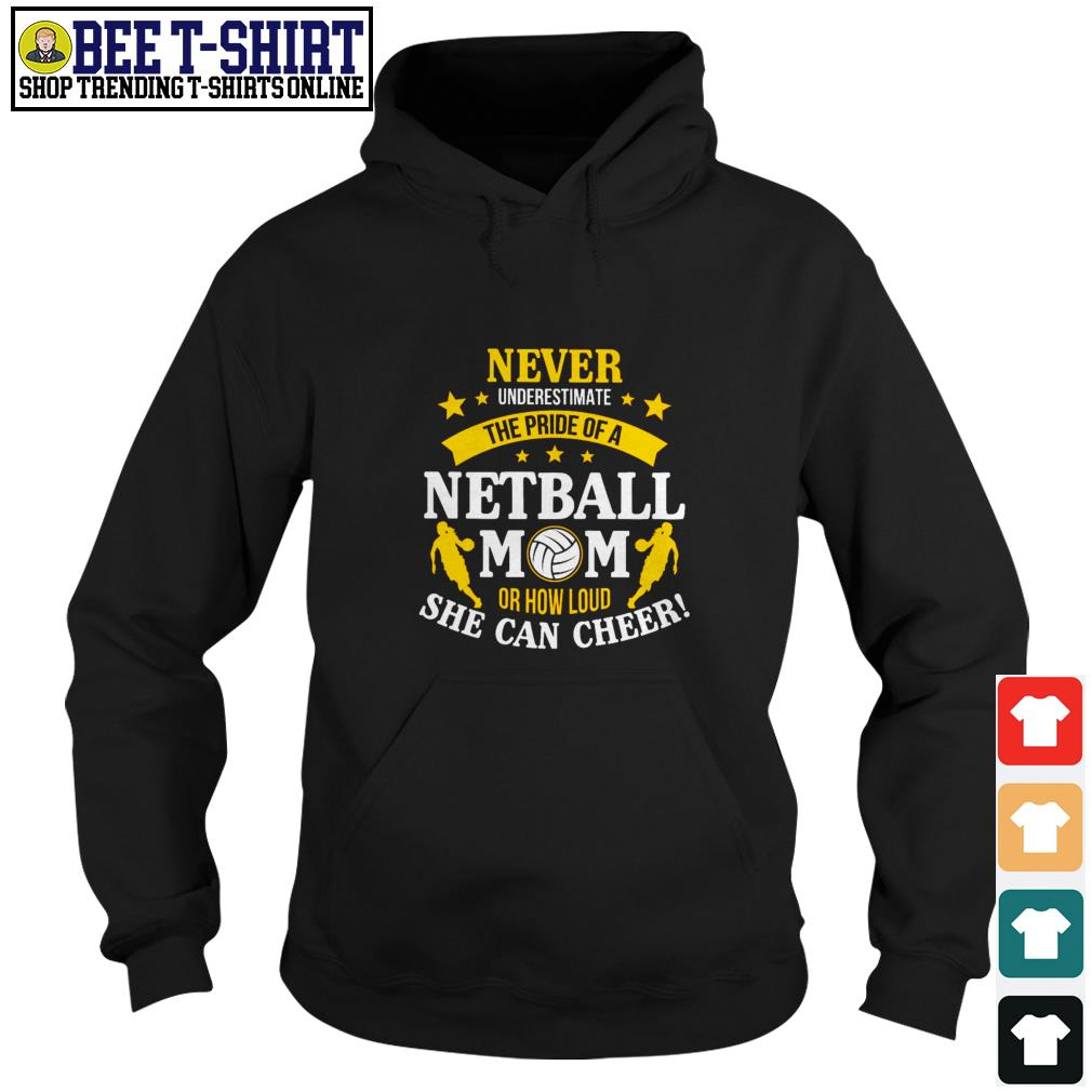 Never underestimate the pride of a netball mom or how loud she can cheer Hoodie