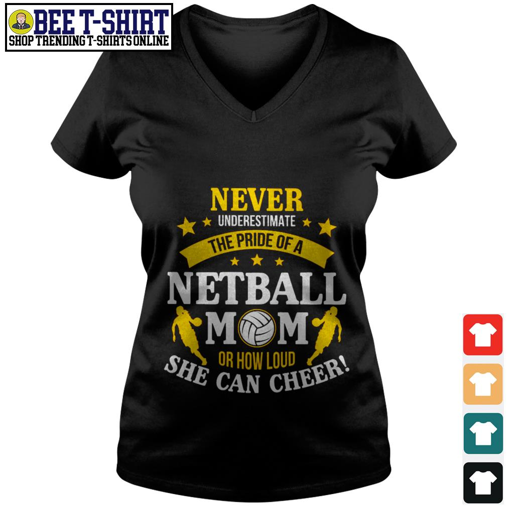 Never underestimate the pride of a netball mom or how loud she can cheer V-neck T-shirt