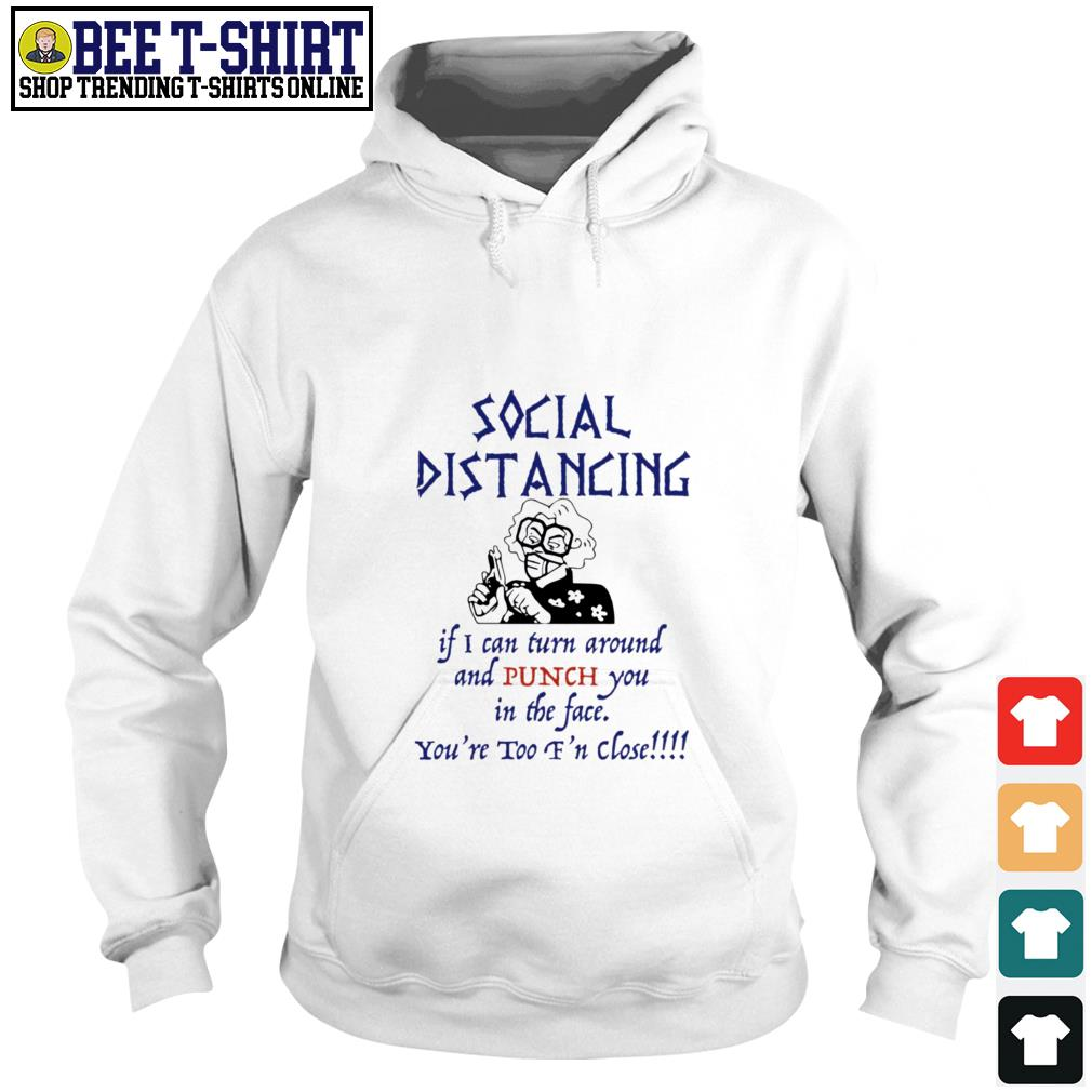 Social distancing if I can turn around and punch you in the face you're too f'n close Hoodie