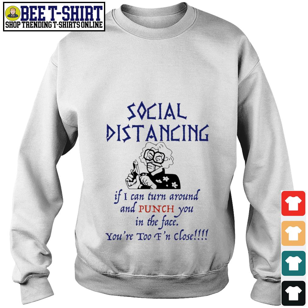 Social distancing if I can turn around and punch you in the face you're too f'n close Sweater