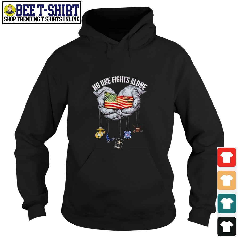 No one fights alone American flag in hands Hoodie
