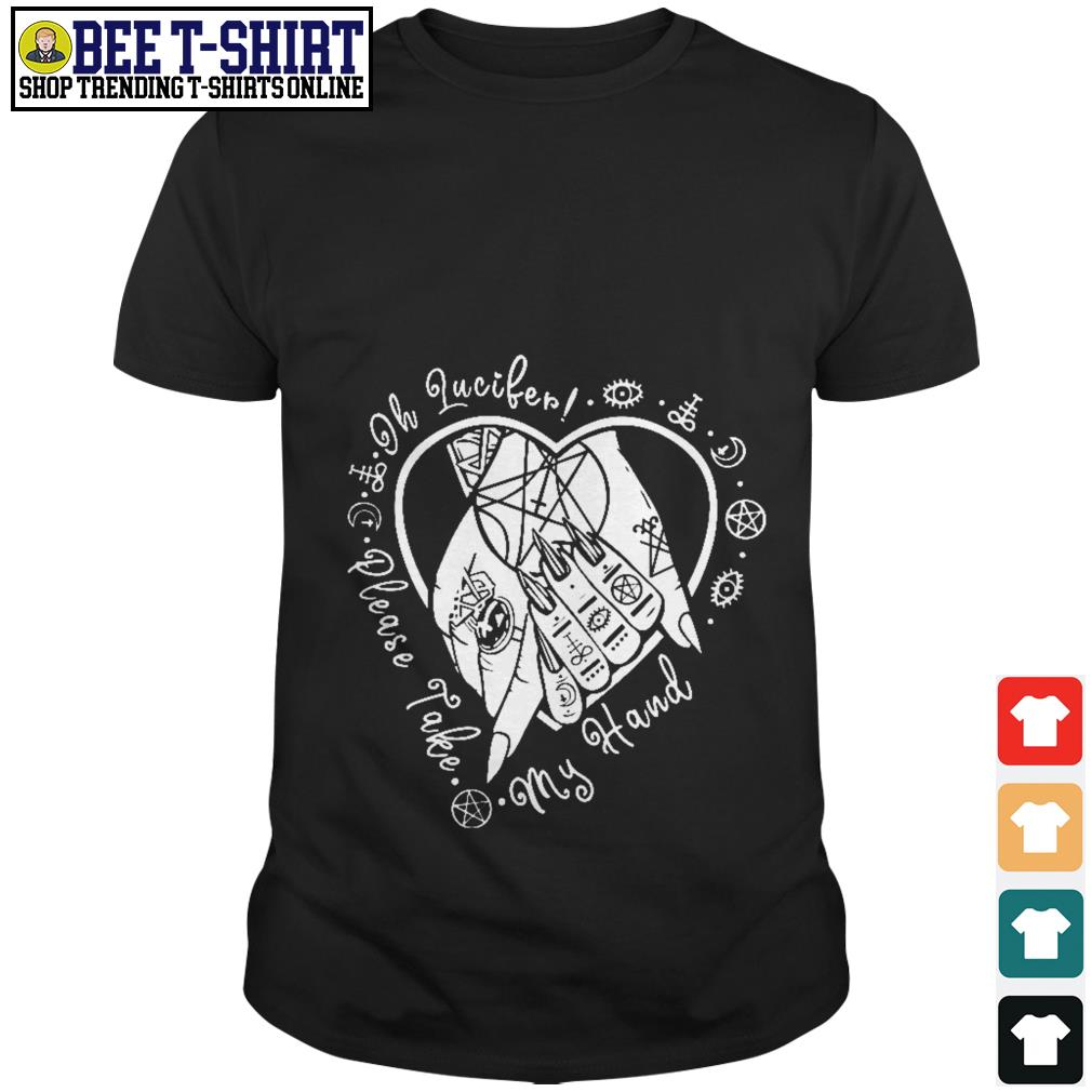 Oh Lucifer please take my hand shirt