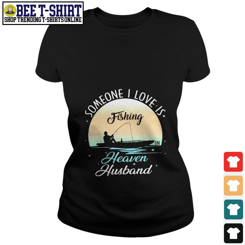 Someone I love is fishing heaven husband Ladies Tee
