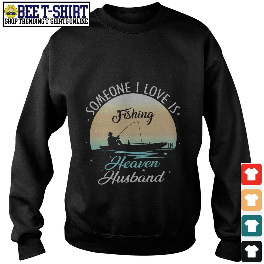 Someone I love is fishing heaven husband Sweater