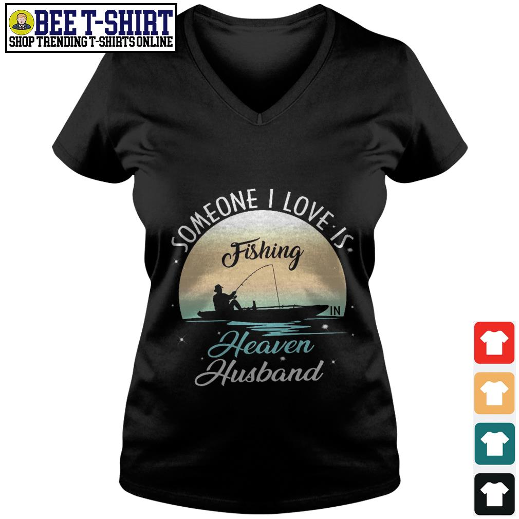 Someone I love is fishing heaven husband V-neck T-shirt