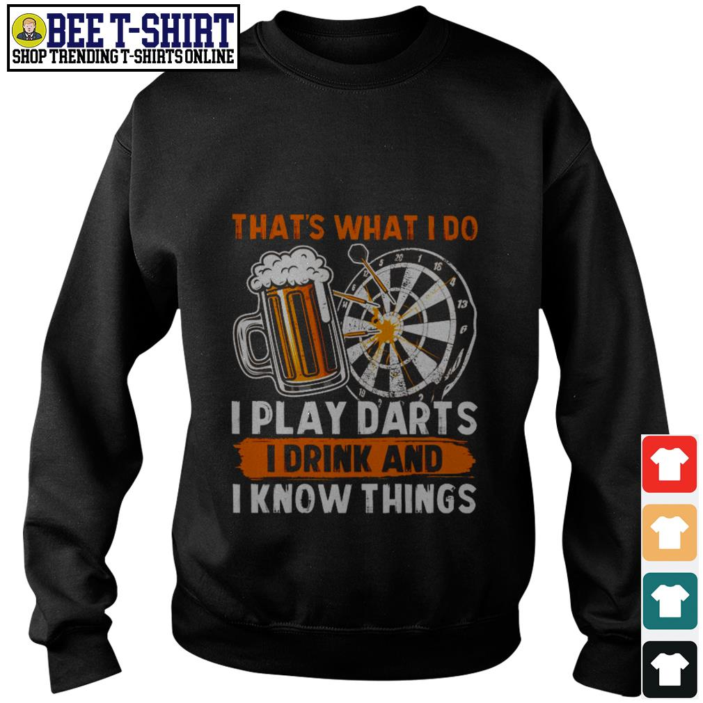 That's what I do I play darts I drink and I know things Sweater