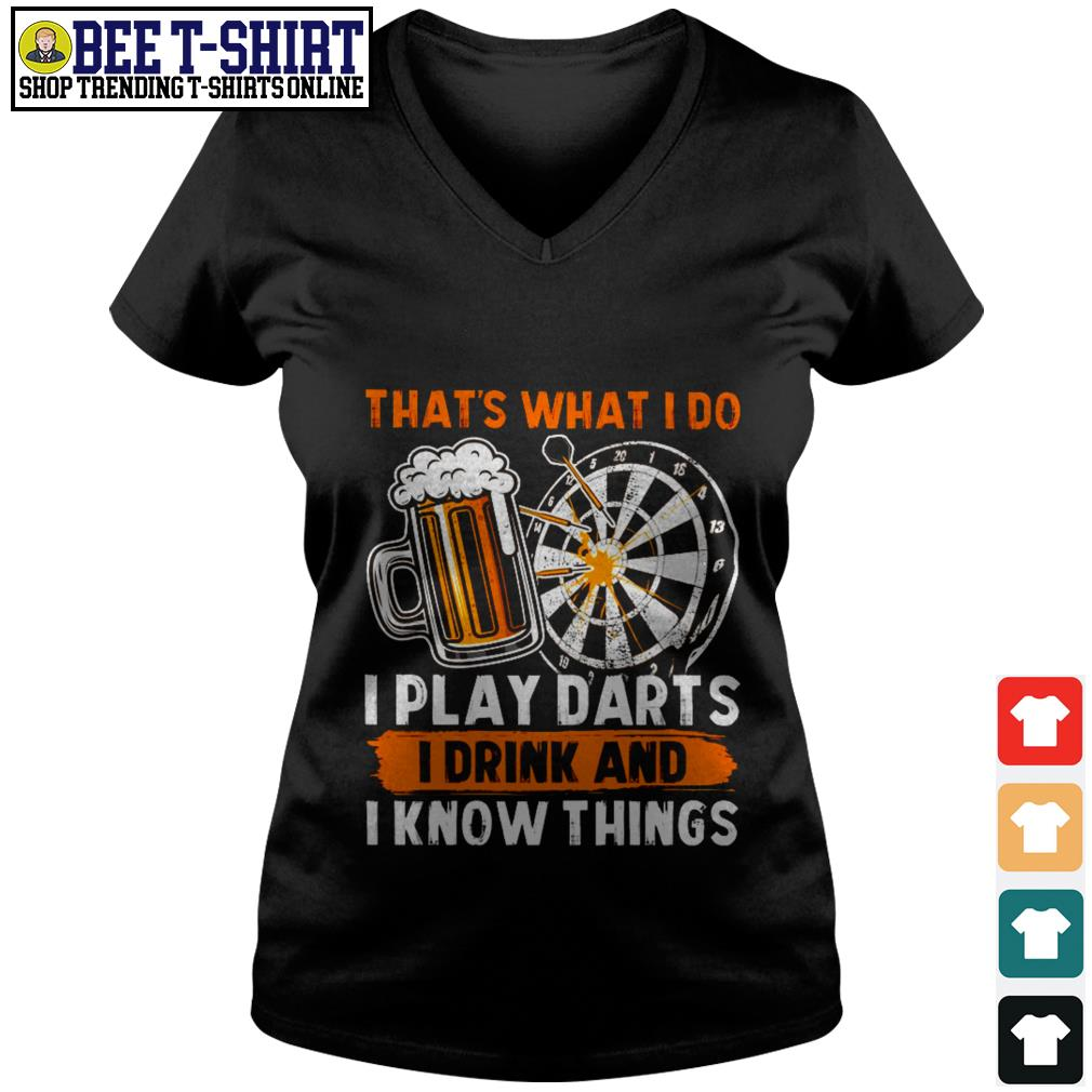 That's what I do I play darts I drink and I know things V-neck T-shirt