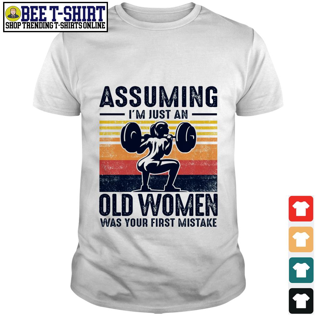 Weightlifting assuming I'm just an old women was your first mistake vintage shirt