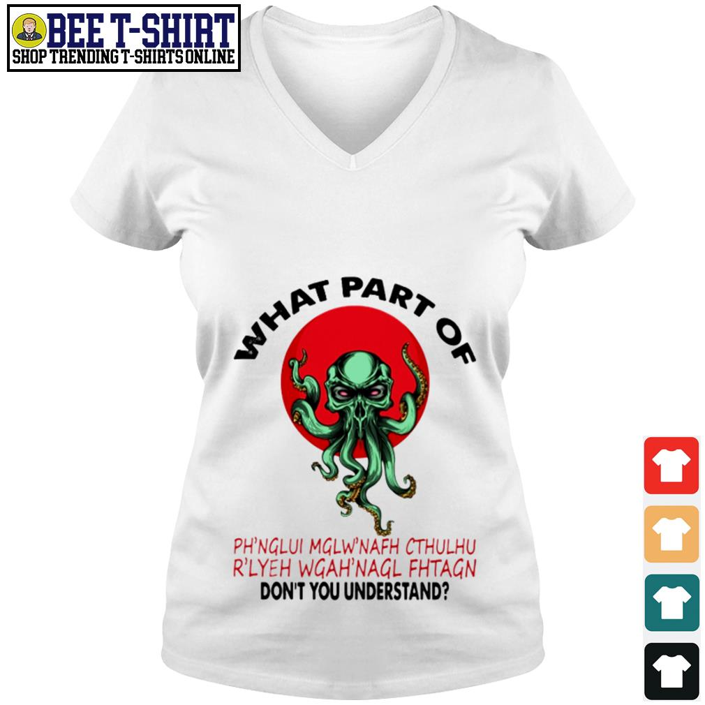 What part of Ph'nglui Mglw'nafh Cthulhu don't you understand V-neck T-shirt