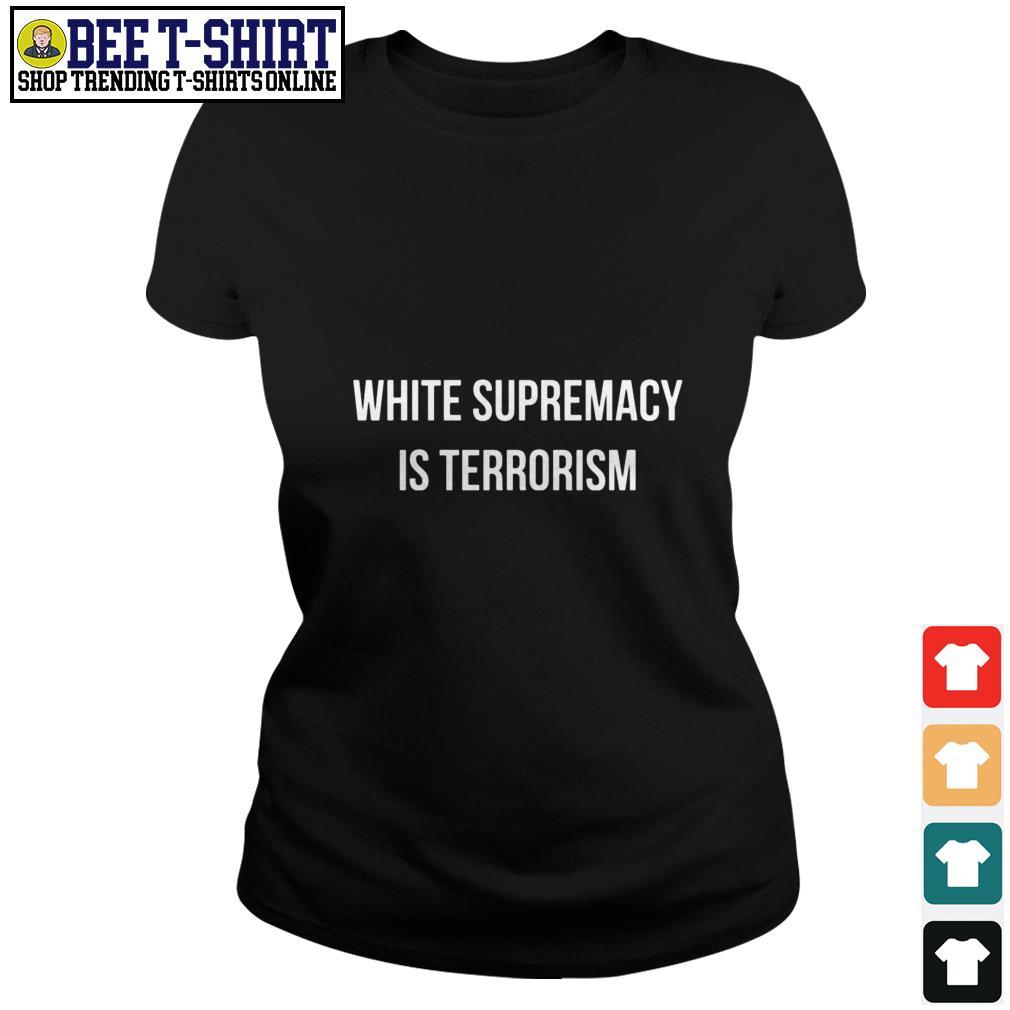 White supremacy is terrorism Ladies Tee