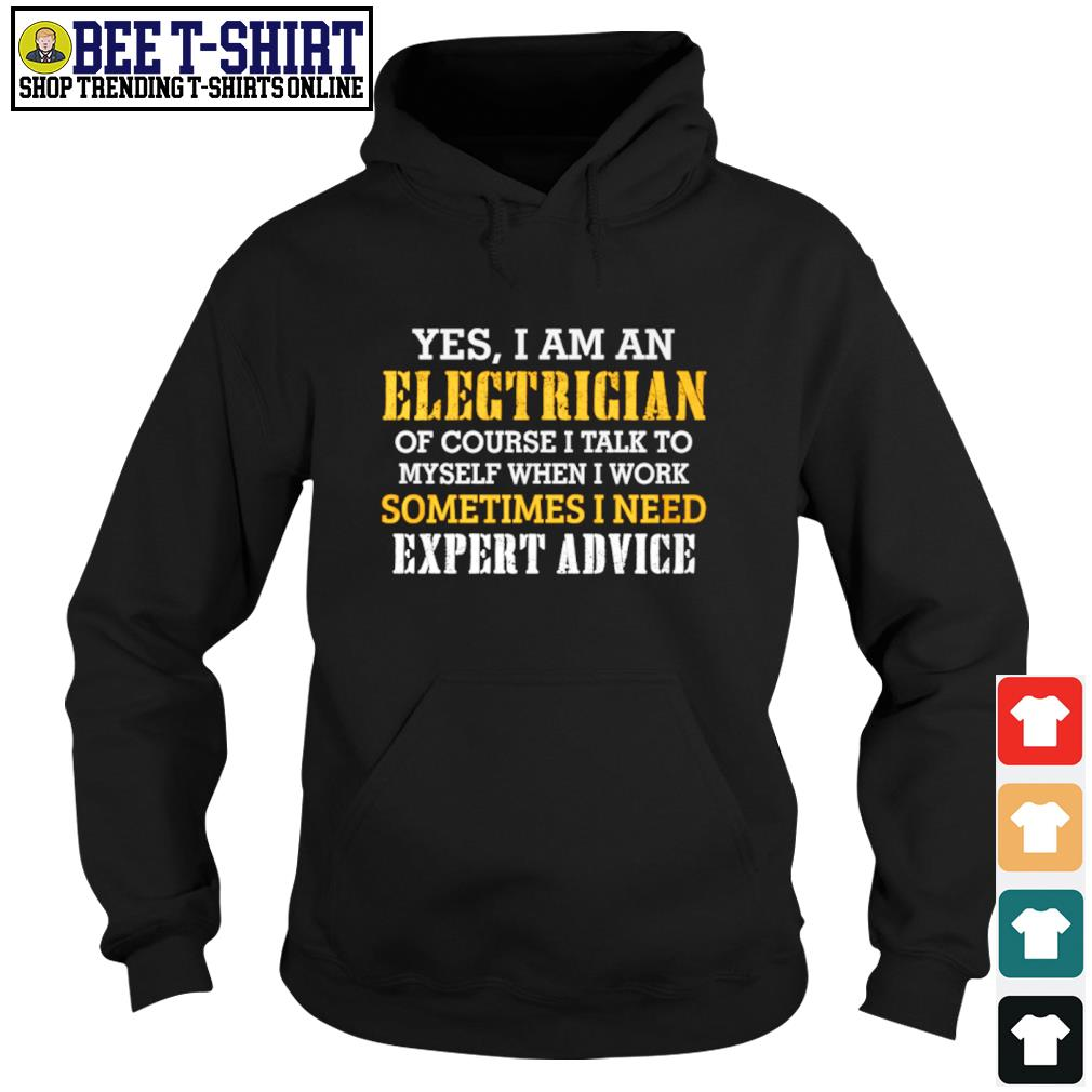 Yes I am an electrician of course I talk to myself when I work sometimes I need expert advice s hoodie