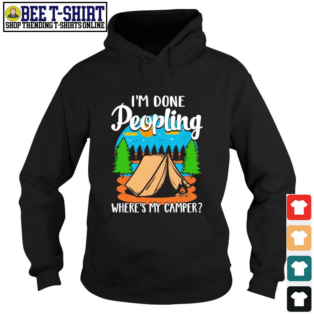 Camping I'm done peopling where's my camper s hoodie