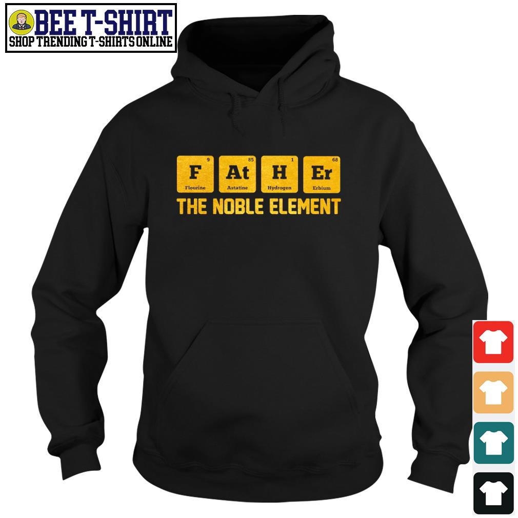 Chemist Father Flourine Astatine Hydrogen Erbium the noble element s hoodie