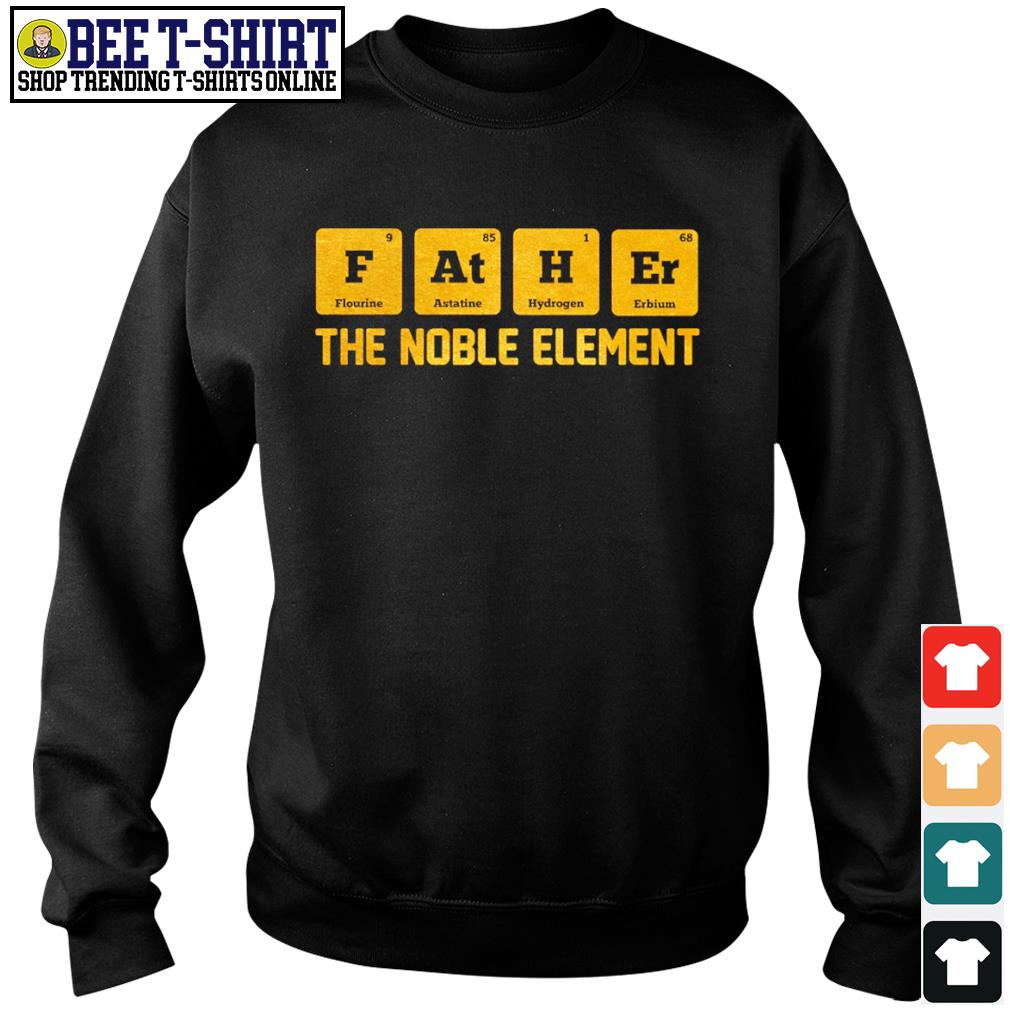Chemist Father Flourine Astatine Hydrogen Erbium the noble element s sweater