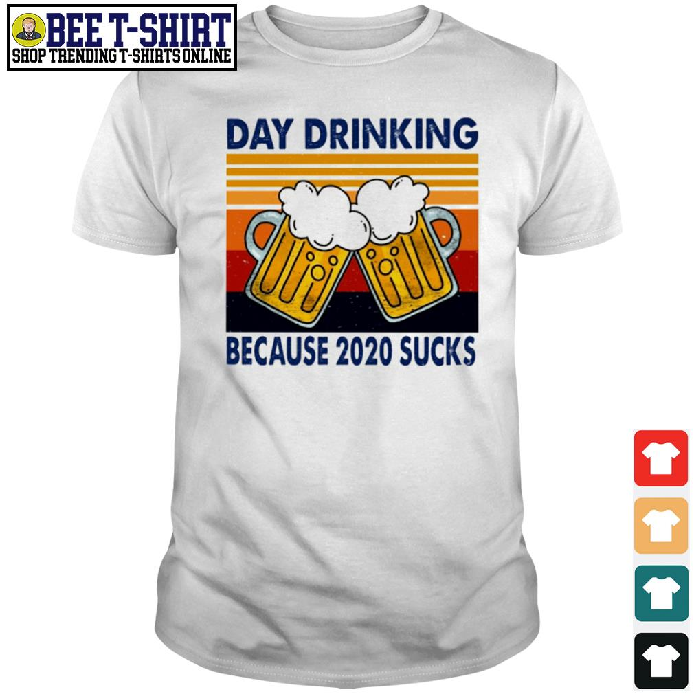 Day drinking beer because 2020 sucks vintage shirt