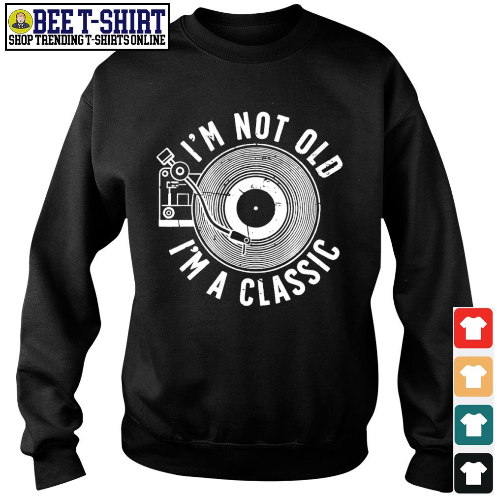 DJ I'm not old I'm a classic s sweater