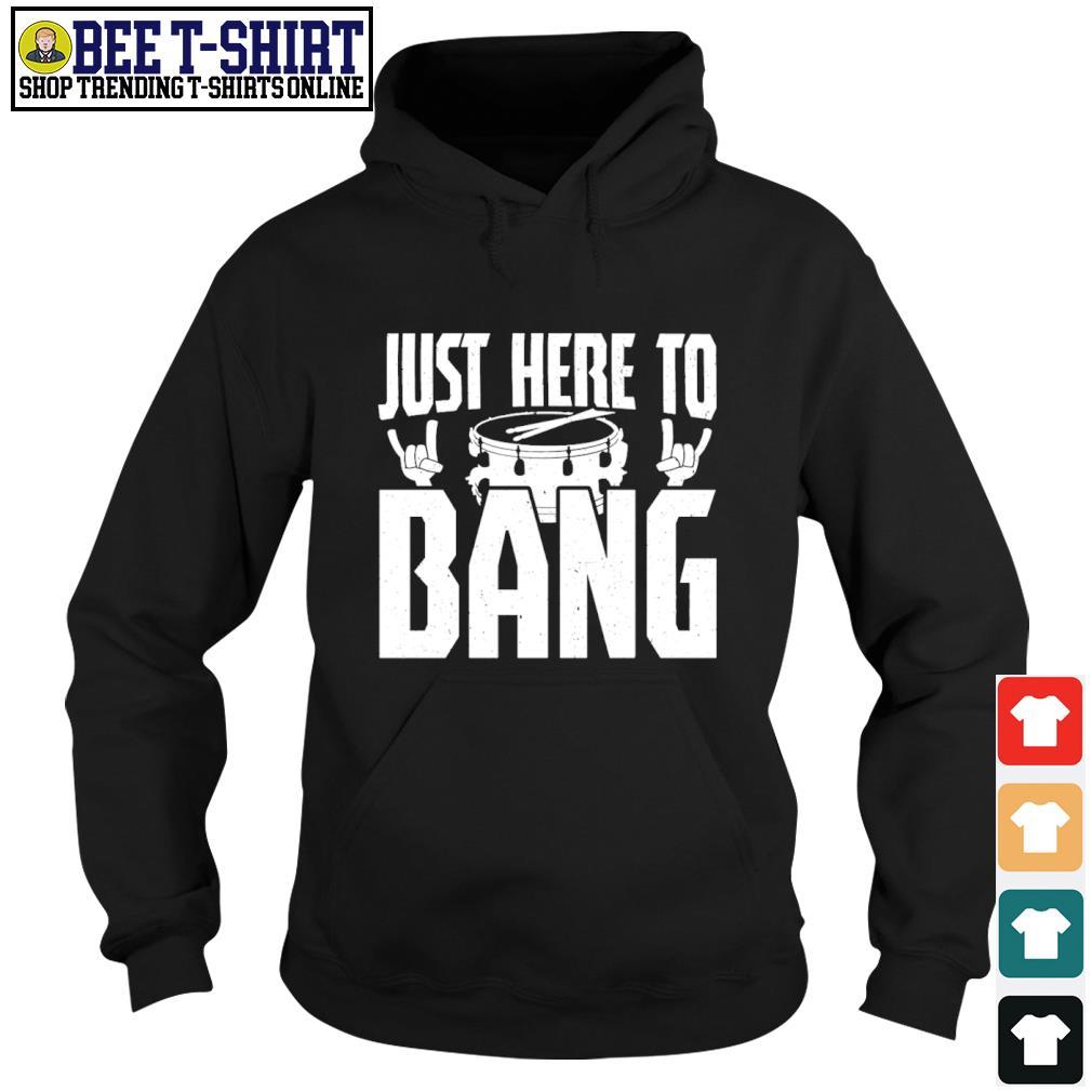 Drum just here to bang s hoodie