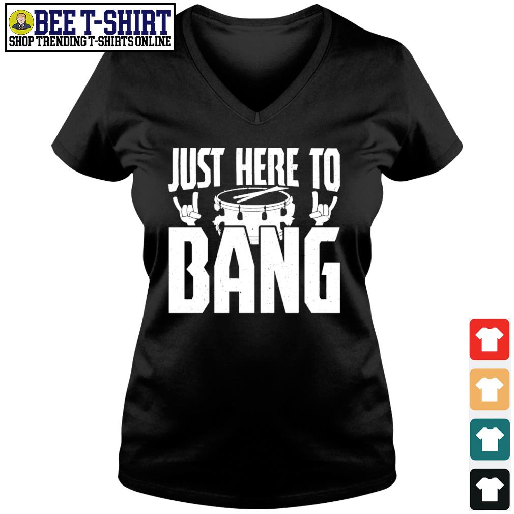 Drum just here to bang s v-neck t-shirt