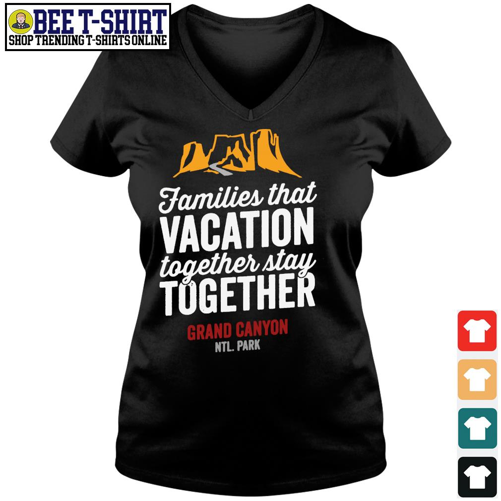 Families that vacation together stay together Grand Canyon NTL. Park s v-neck t-shirt