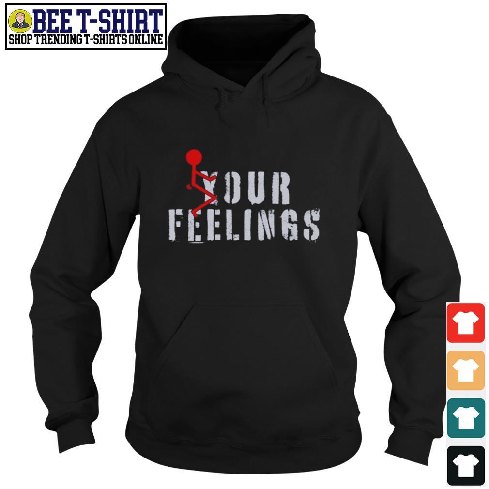 Fuck your feelings s hoodie