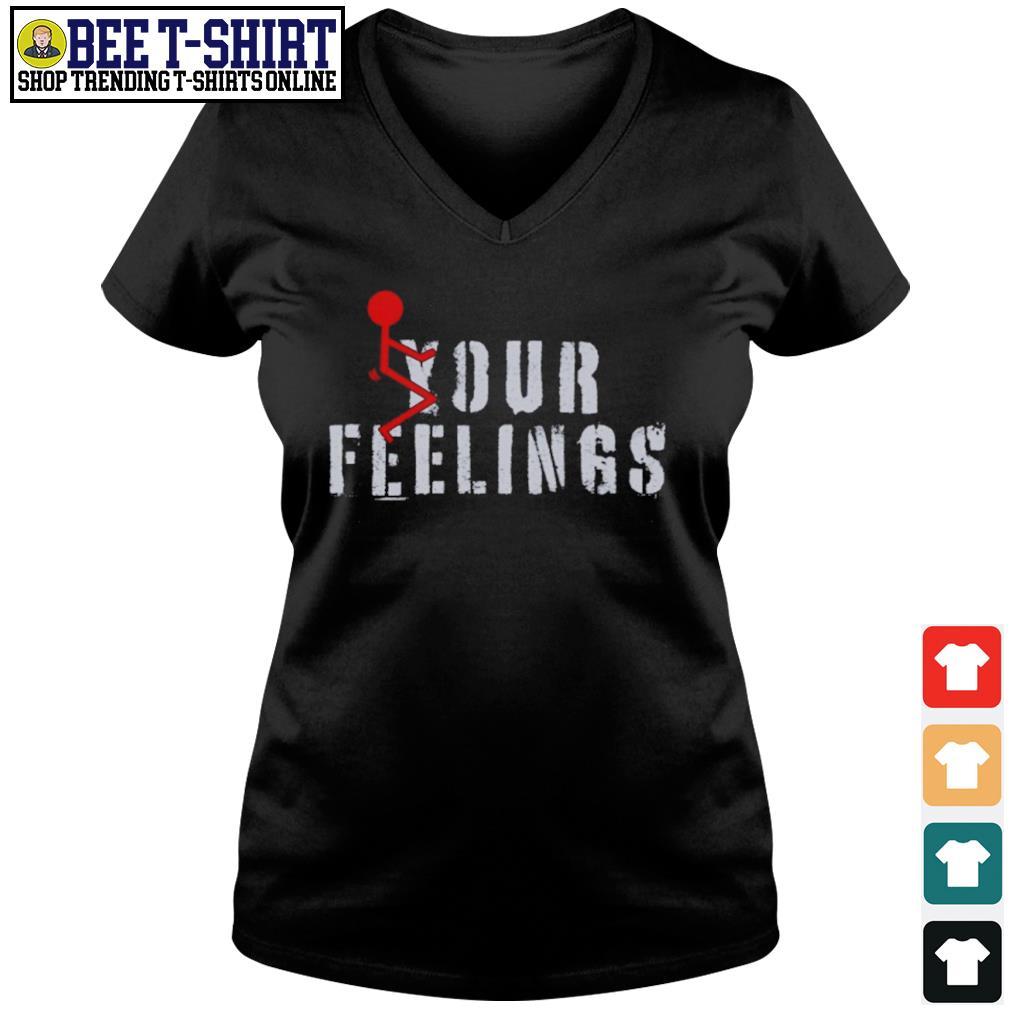 Fuck your feelings s v-neck t-shirt