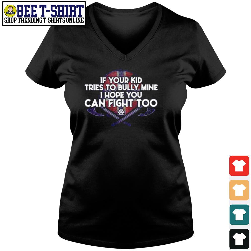 If your kid tries to bully mine I hope you can fight too s v-neck t-shirt