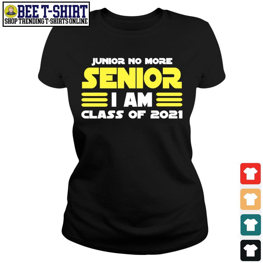 Junior no more senior I am class of 2021 s ladies-tee