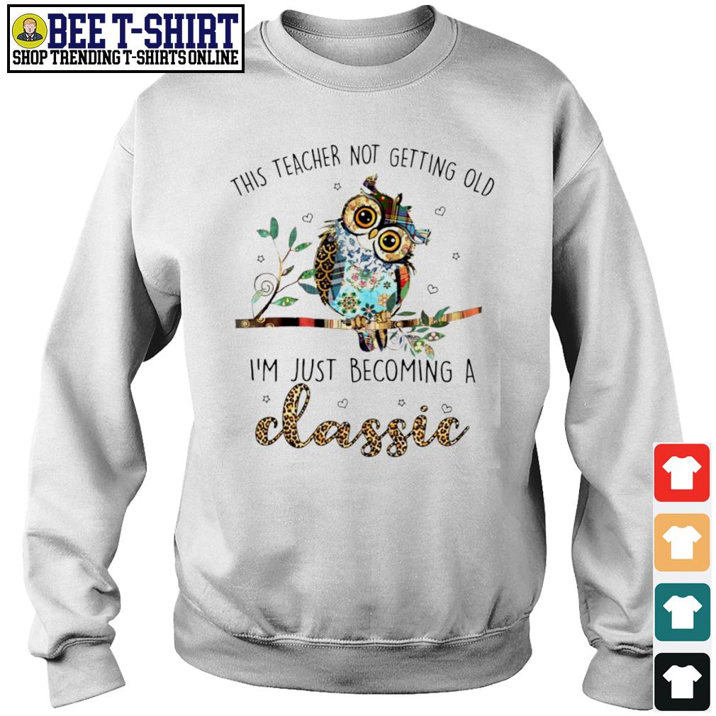 Owl this teacher not getting old I'm just becoming a classic s sweater