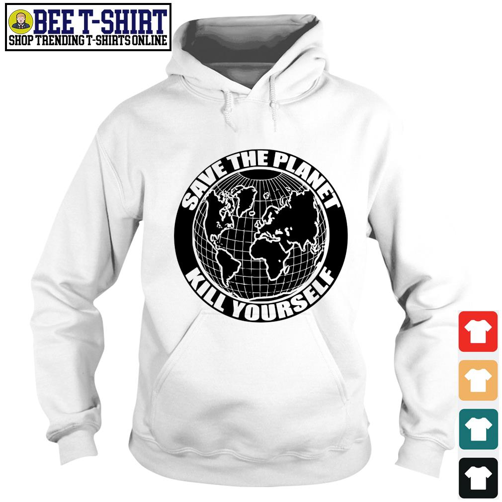 Save the Planet kill yourself s hoodie