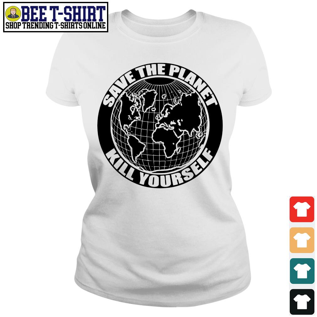 Save the Planet kill yourself s ladies-tee
