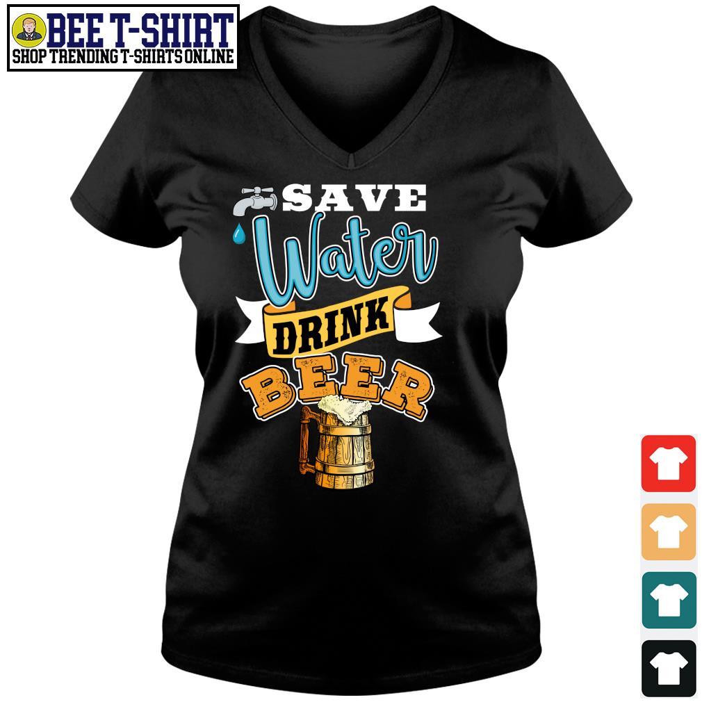 Save water drink beer s v-neck t-shirt