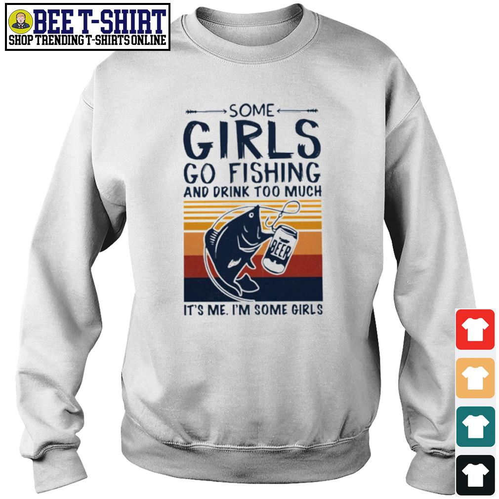 Some girls go fishing and drink too much it's me I'm some girls vintage s sweater