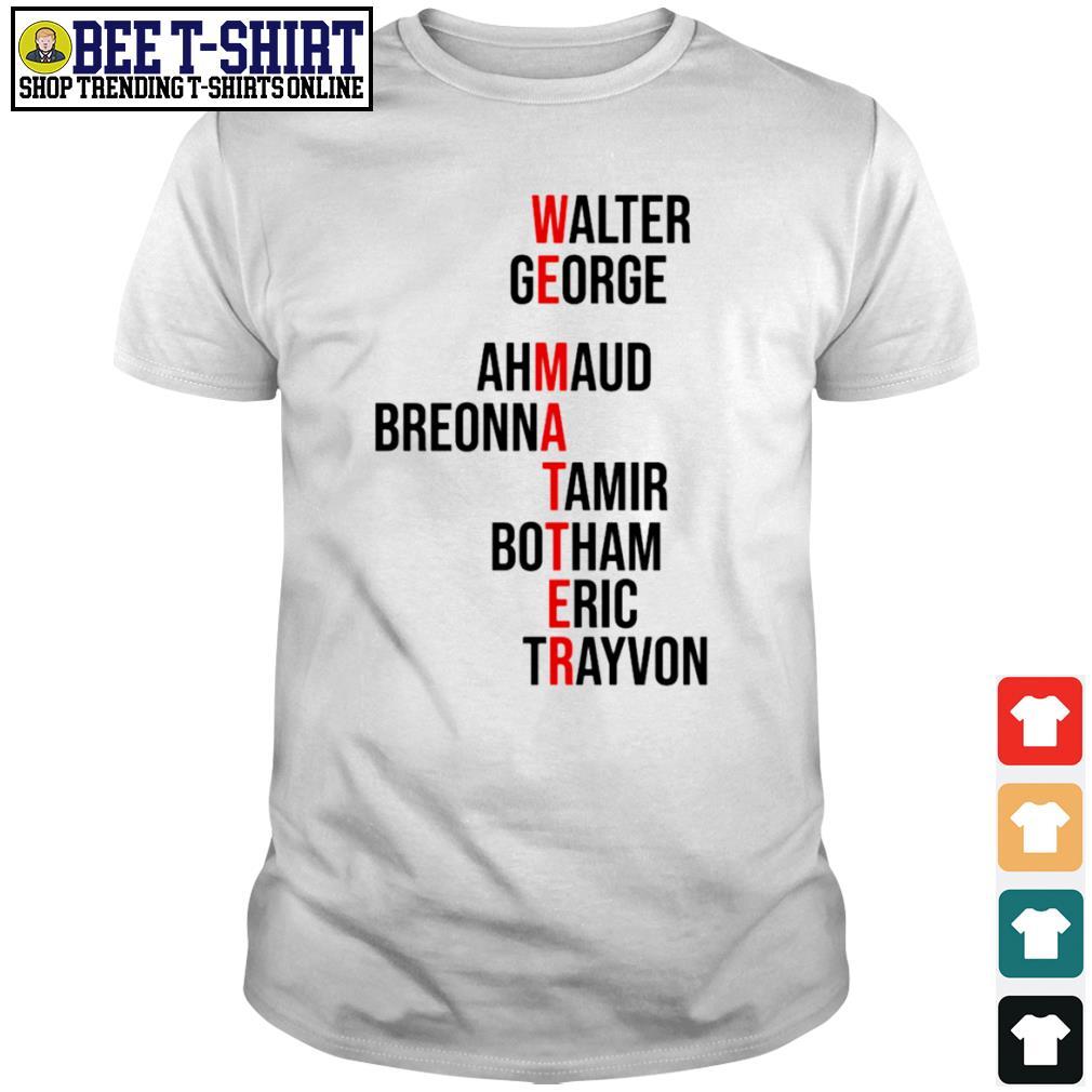 We matter Walter George Ahmaud Breonna Tamir Botham Eric Trayvon shirt