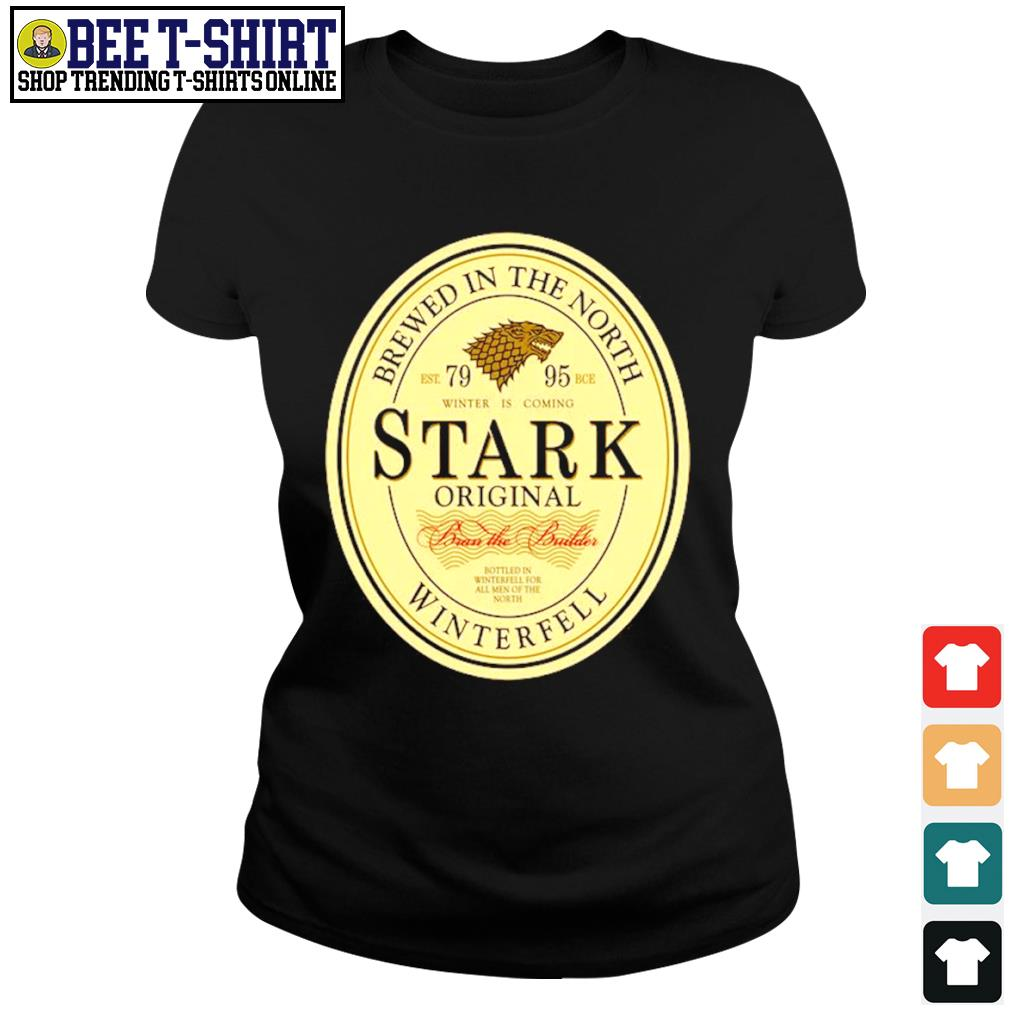 Brewed in the north Stark Original winterfell beer Game Of Thrones s ladies-tee