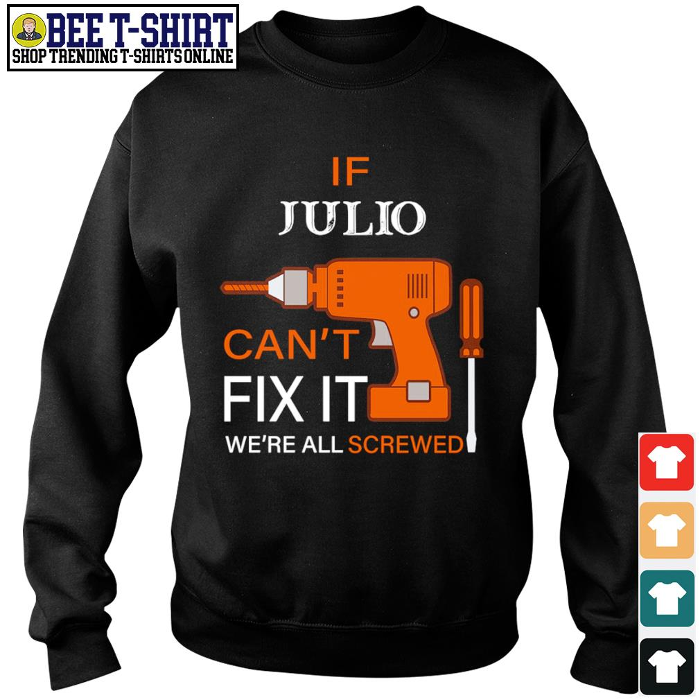 If Julio can't fix it we're all screwed s sweater