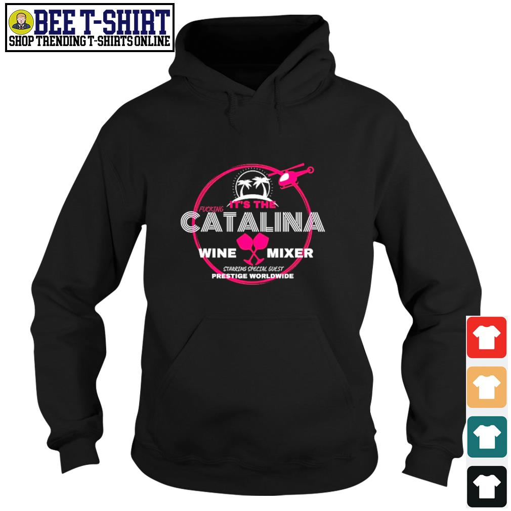 It's the Catalina wine mixer starring special guest prestige worldwide s hoodie