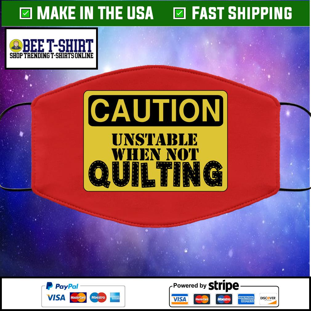 Caution unstable when not quilting face mask red