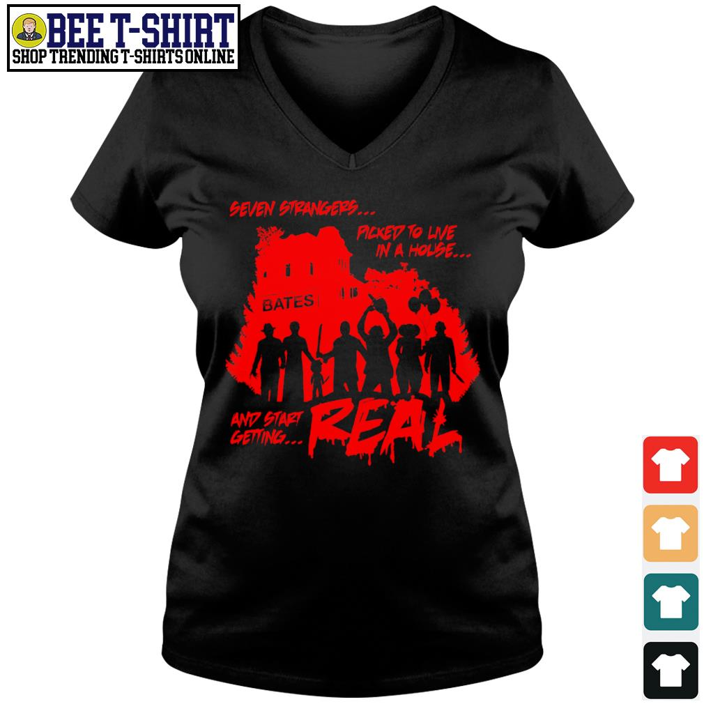 Seven Strangers picked to live in a house and start getting real Halloween s v-neck t-shirt