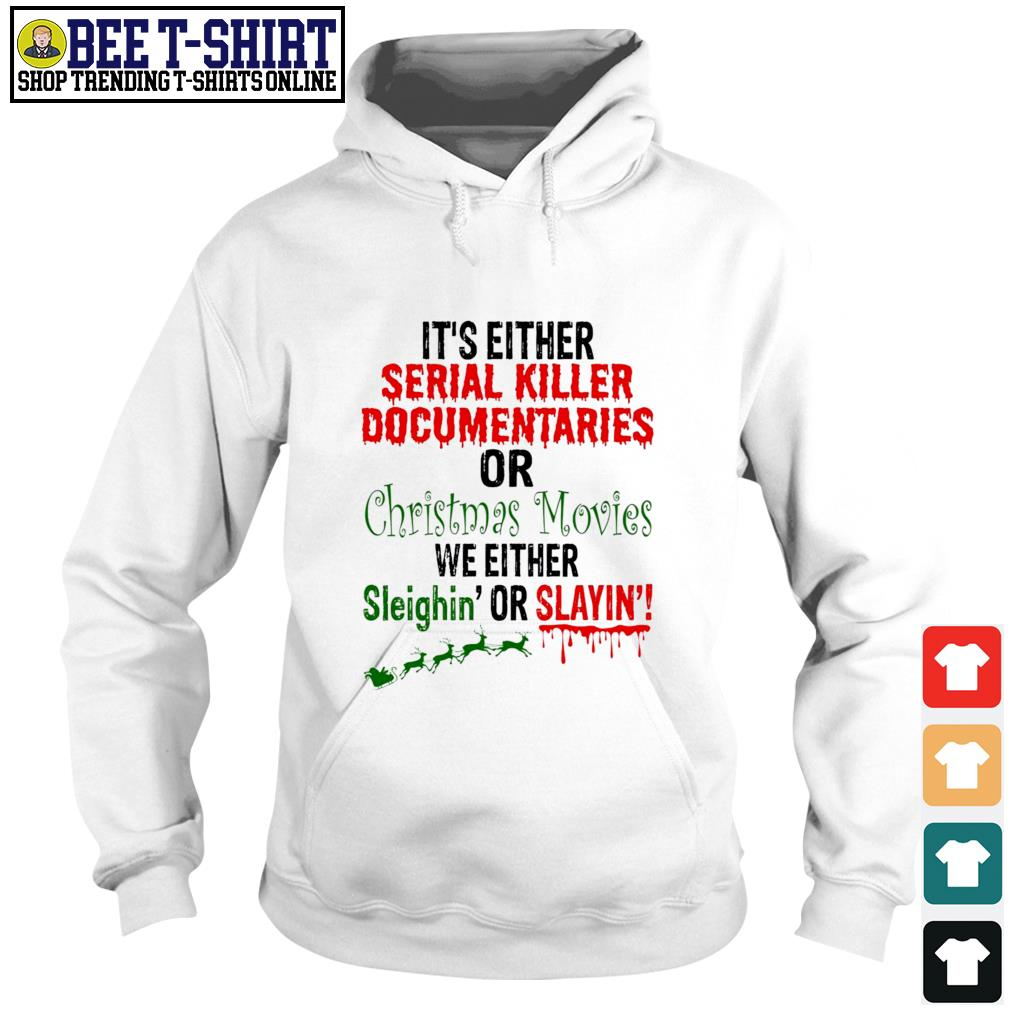 It's either Serial Killer Documentaries or Christmas Movies we either Sleighin' or Slayin' Christmas s hoodie