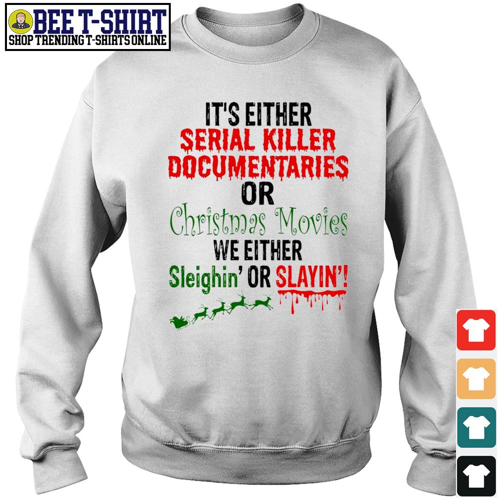 It's either Serial Killer Documentaries or Christmas Movies we either Sleighin' or Slayin' Christmas s sweater