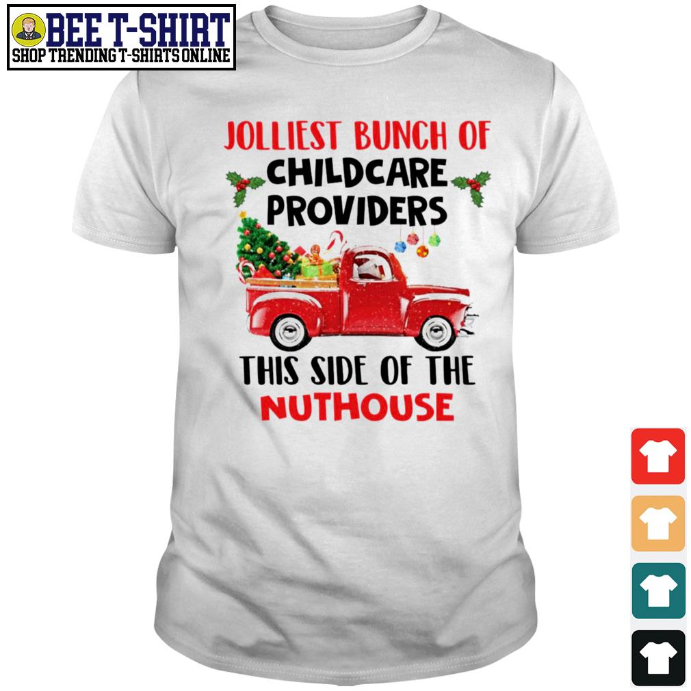 Jolliest bunch of childcare providers this side of the Nuthouse Christmas shirt