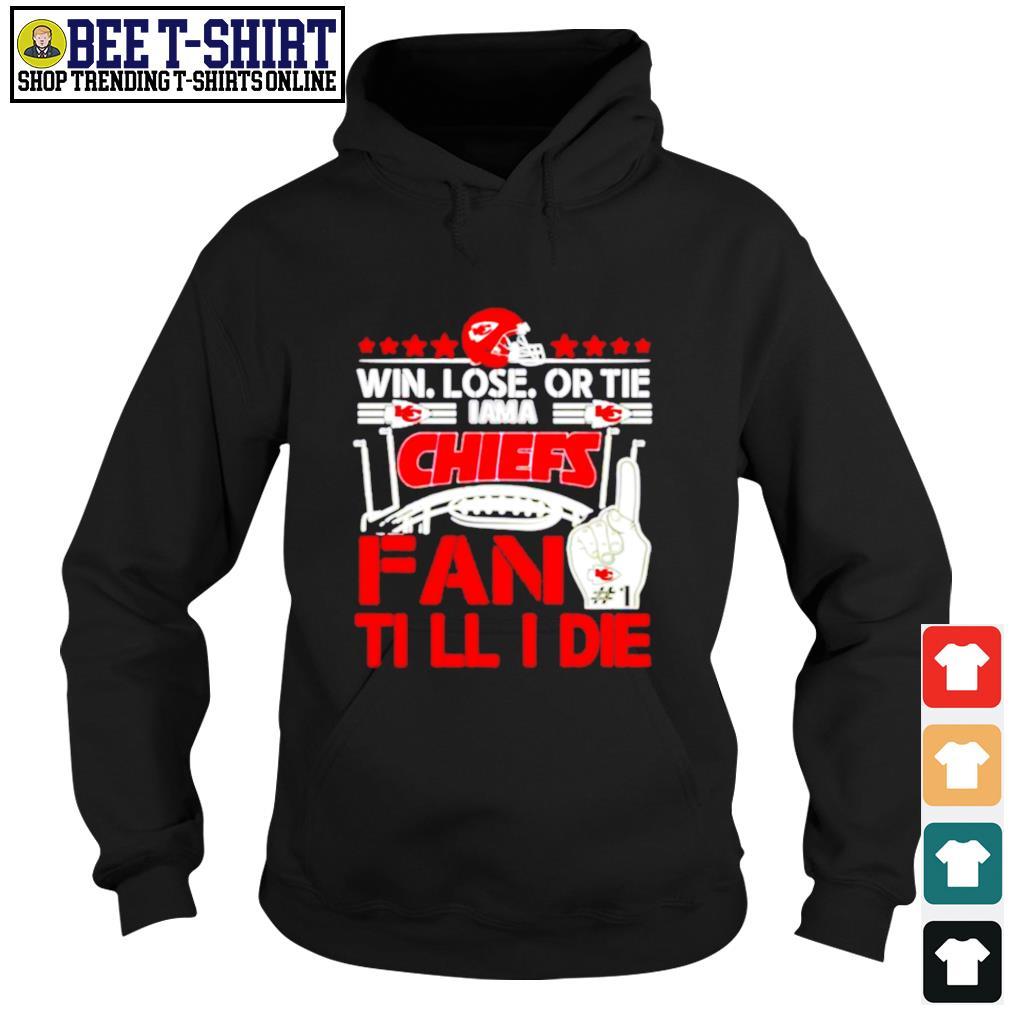 Win lose or tie I am a Kansas City Chiefs fan till I die s hoodie
