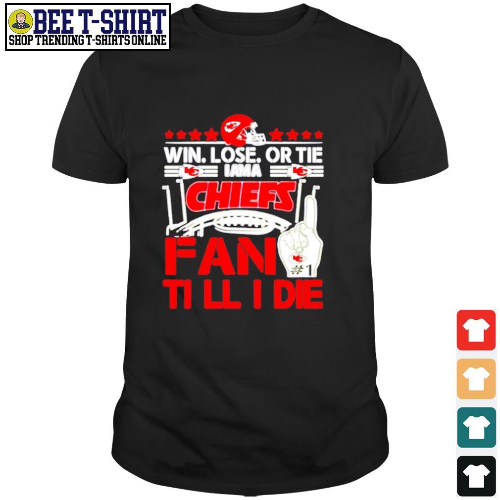 Win lose or tie I am a Kansas City Chiefs fan till I die shirt