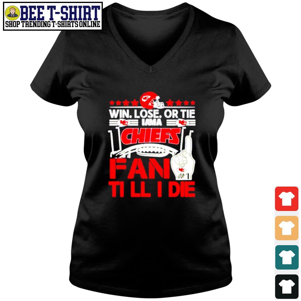 Win lose or tie I am a Kansas City Chiefs fan till I die s v-neck t-shirt