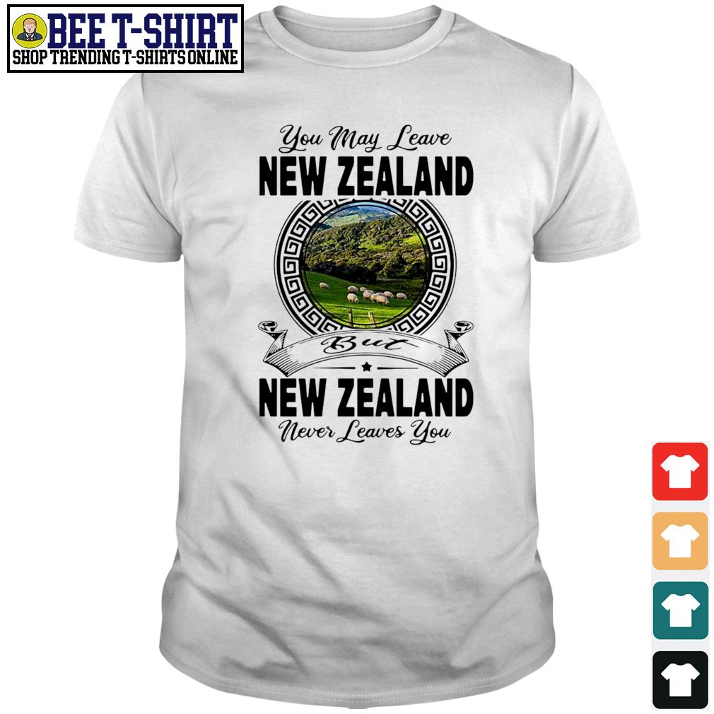 You may leave New Zealand but New Zealand never leaves you shirt